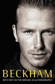 Beckham : Both Feet On The Ground : An Autobiography