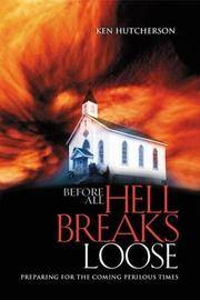 Before All Hell Breaks Loose: Preparing for the Coming Perilous Times