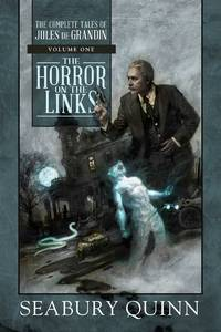 The Horror on the Links. The Complete Tales of Jules de Grandin: Volume One. [hardcover].