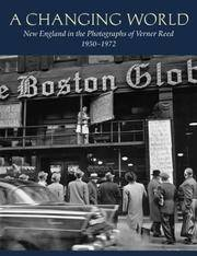 A CHANGING WORLD: NEW ENGLAND IN THE PHOTOGRAPHS OF VERNER REED 1950-1972