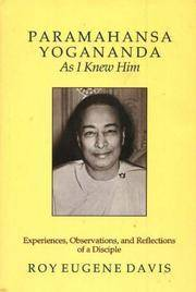 Paramahansa Yogananda As I Knew Him: Experiences, Observations, And Reflections of a Disciple