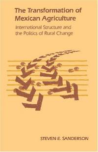 The Transformation of Mexican Agriculture: International Structure and the Politics of Rural Change by  Steven E Sanderson - First Edition - 1986 - from SCIENTEK BOOKS (SKU: AG-88)