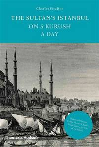 The Sultan's Istanbul on five Kurish a day.