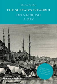 The Sultan's Istanbul on five Kurish a day. by FITZROY Charles: - Hardcover - from Mr Mac (SKU: 22322)