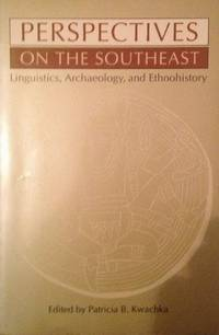 Perspectives on the Southeast: Linguistics, Archaeology, and Ethnohistory (Southern...