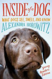 image of Inside of a Dog: What Dogs See, Smell, and Know: Young Readers Edition