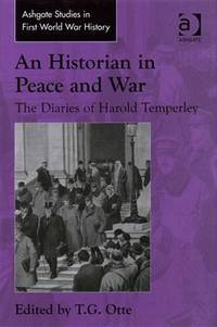 An Historian in Peace and War: The Diaries of Harold Temperley (Routledge Studies in First World...
