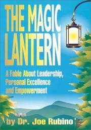 The Magic Lantern : A Fable About Leadership, Personal Excellence and Empowerment