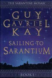 Sailing to Sarantium (The Sarantine Mosaic Book I)