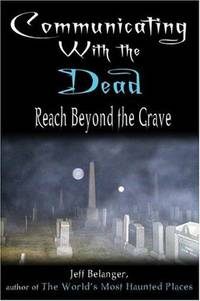 Communicating With the Dead. Reach Beyond the Grave
