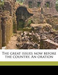The Great Issues Now Before the Country an Oration