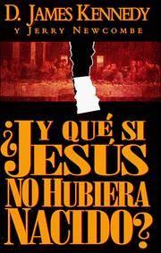 Y Que Si Jesus No Hubiera Nacido/What If Jesus Had Never Been Born (Spanish Edition)