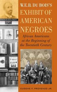 W. E. B. DuBois's Exhibit of American Negroes: African Americans at the Beginning of the...