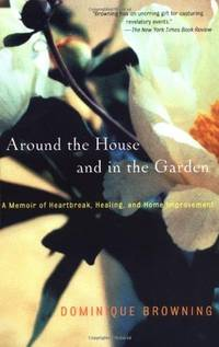 Around the House and in the Garden: A Memoir of Heartbreak, Healing, and Home Improvement.