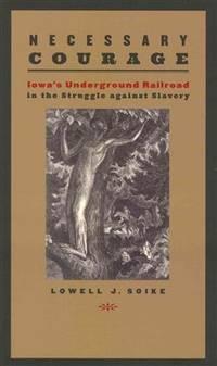 Necessary courage : Iowa's Underground Railroad in the struggle against Slavery