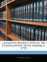 image of ...Edmund Burke'S Speech On Conciliation with America, 1775