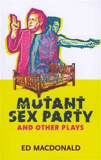 Mutant Sex Party and Other Plays