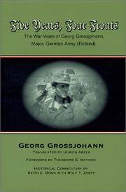 FIVE YEARS, FOUR FRONTS  the War Years of Georg Grossjohann, Major, German Army (retired)