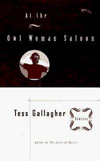 At the Owl Woman Saloon by  Tess Gallagher - First Edition, First Printing - 1997 - from Ash Grove Heirloom Books (SKU: 001859)