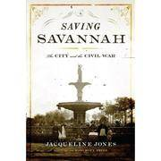 image of Saving Savannah: The City and the Civil War