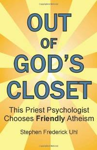Out of God's Closet: This Priest Psychologist Chooses Friendly Atheism