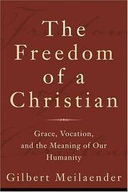 The Freedom of a Christian : Grace, Vocation, and the Meaning of Our Humanity
