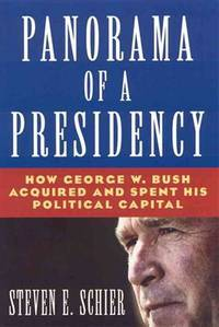 Panorama of a Presidency: How George W. Bush Acquired and Spent His Political Capital: How George...