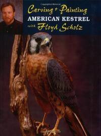 Carving & Painting an American Kestrel with Floyd Scholz by  Floyd Scholz - Paperback - 2003 - from BookScene and Biblio.co.uk