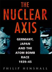 The Nuclear Axis: Germany, Japan and the Atom Bomb Race 1939-1945