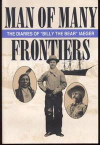 Man of Many Frontiers: The Diaries of 'Billy the Bear' Iaeger