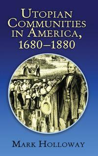 Utopian Communities in America 1680-1880 (Formerly titled Heavens On Earth)
