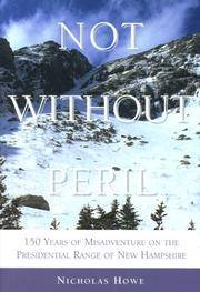 Not without Peril: 150 Years of Misadventure on the Presidential Range of the White Mountains
