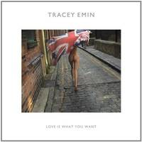 Tracey Emin: Love Is What You Want by Corris, Michael; Doyle, Jennifer; Lauson, Cliff; Smith, Ali; Rugoff, Ralph