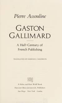 Gaston Gallimard:   A Half-Century of French Publishing by  Pierre Assouline - First Edition; First Printing - 1988 - from Books End and Biblio.com