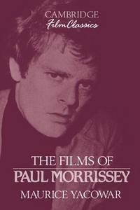 The Films of Paul Morrissey (Cambridge Film Classics)
