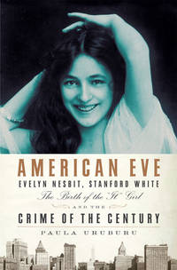 American Eve: Evelyn Nesbit, Stanford White: The Birth of the
