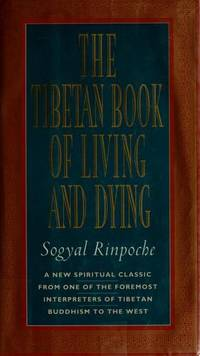 The Tibetan Book of Living and Dying: A New Spiritual Classic from One of the Foremost...