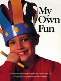 My Own Fun: Creative Learning Activities for Home and School, Ages 7-12