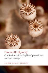 Confessions of an English Opium-Eater: and Other Writings (Oxford World's Classics) by  Thomas De Quincey - Paperback - 2009-01-15 - from Once Upon a Time Books (SKU: mon0002971386)