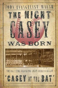 "The Night Casey Was Born: The True Story Behind the Great American Ballad ""Casey at the Bat"" by  John Walsh - First Edition - Hardcover - from Paddyme Books and Biblio.com"