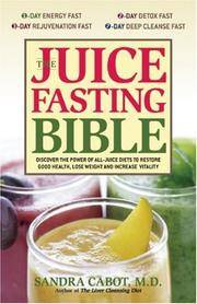 The Juice Fasting Bible: Discover the Power of an All-Juice Diet to Restore Good Health, Lose...