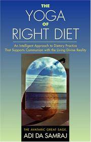 YOGA OF RIGHT DIET: An Intelligent Approach To Dietary Practice That Supports Communion With The Living Divine Reality