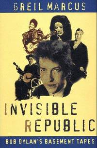 Invisible Republic: Bob Dylan's Basement Tapes by  Greil Marcus - 1st - 1997 - from Abacus Bookshop and Biblio.com