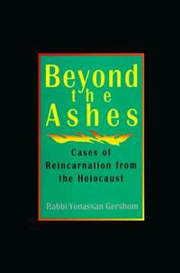Beyond the Ashes Cases of Reincarnation from the Holocaust