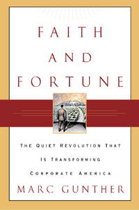 Faith and Fortune: The Quiet Revolution to Reform American Business Gunther, Marc