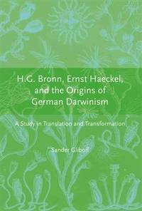 H.G. Bronn, Ernst Haeckel, and the Origins of German Darwinism: A Study in Translation and...