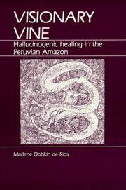 Visionary Vine: Hallucinogenic Healing in the Peruvian Amazon