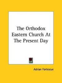 The Orthodox Eastern Church At The Present Day