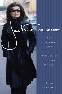 Jackie as Editor : The Literary Life of Jacqueline Kennedy Onassis