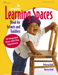 COMPLETE LEARNING SPACES BOOK FOR INFANTS & TODDLERS (Gryphon House) [Paperback] Isbell,...